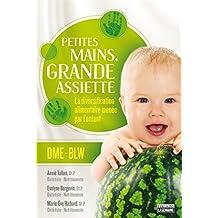 Petites mains, grande assiette: Introduction des solides sans purée: La diversification alimentaire menée par l'enfant (French Edition)