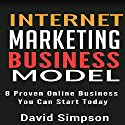 Internet Marketing Business Models: 8 Proven Online Business You Can Start Today Audiobook by David Simpson Narrated by John Shelton