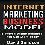 Internet Marketing Business Models: 8 Proven Online Business You Can Start Today | David Simpson