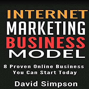 Internet Marketing Business Models: 8 Proven Online Business You Can Start Today Audiobook