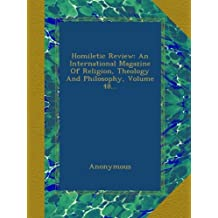 Homiletic Review: An International Magazine Of Religion, Theology And Philosophy, Volume 48...