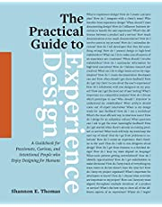 The Practical Guide to Experience Design: A Guidebook for Passionate, Curious, and Intentional People who Enjoy Designing for Humans