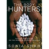 The Body Hunters: Testing New Drugs on the World's Poorest Patients by Sonia Shah (2007-10-30)