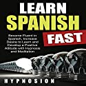 Learn Spanish Fast: Become Fluent in Spanish, Increase Desire to Learn and Develop a Positive Attitude with Hypnosis and Meditation Audiobook by  Hypnosion Narrated by  Hypnosion
