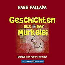 Geschichten aus der Murkelei Hörbuch von Hans Fallada Gesprochen von: Peter Bieringer