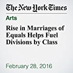 Rise in Marriages of Equals Helps Fuel Divisions by Class | Claire Cain Miller,Quoctrung Bui