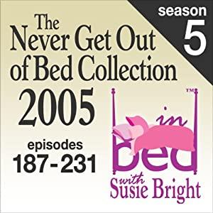 The Never Get Out of Bed Collection: 2005 In Bed With Susie Bright — Season 5 Performance