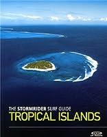 The Stormrider Surf Guide: Tropical Islands (Stormrider Surf Guides)