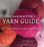 The Handknitter's Yarn Guide: A Visual Reference to Yarns and Fibers