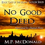 No Good Deed: Book One of the Mark Taylor Series (A Psychological Thriller) | M.P. McDonald