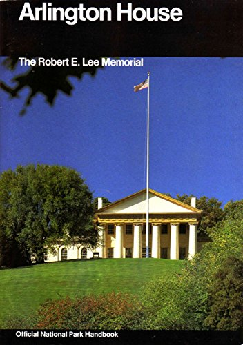 Arlington House: A Guide to Arlington House, The Robert E. Lee Memorial, Virginia (National Park Service Handbook)