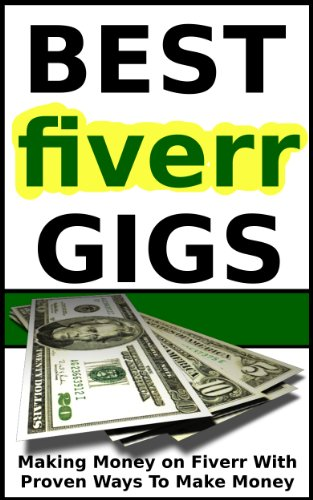 Fiverr-Best Gigs to Make Money on Fiverr With Proven Money Making Gigs And Ways for Making Money That Work (Fiverr.com Books, Make Money With Fiverr Gigs, Ideas, Tips, SEO Book 1)
