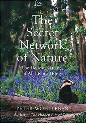1db911ecf The Secret Network of Nature: The Delicate Balance of All Living Things:  Amazon.co.uk: Peter Wohlleben: 9781847925244: Books