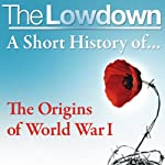 The Lowdown: A Short History of the Origins of World War I | John Lee
