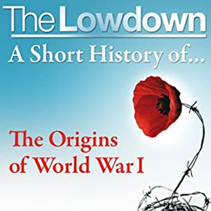 The Lowdown: A Short History of the Origins of World War I Audiobook