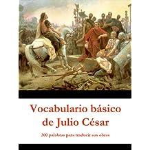 Vocabulario básico de Julio César: 300 palabras para traducir sus obras (Spanish Edition)