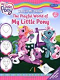 Watch Me Draw the Playful World of My Little Pony, Editors of Walter Foster, 1600580300