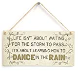 Life isn¡¯t about waiting for the storm to pass¡­ it¡¯s about learning how to dance in the rain - Beautiful Motivational Life Saying Home Accessory Gift Sign