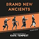 Brand New Ancients Audiobook by Kate Tempest Narrated by Kate Tempest