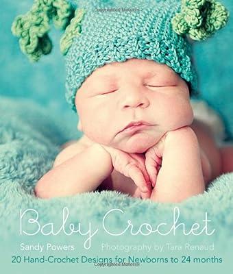 Baby Crochet: 20 Hand-Crochet Designs for Newborns to 24 Months.