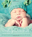 Baby Crochet: 20 Hand-Crochet Designs for Newborns to 24 Months.