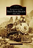 Railroads of the Pikes Peak Region:  1900-1930  (CO)  (Images of Rail)