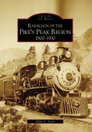 Railroads of the Pike's Peak Region:  1900-1930  (CO)  (Images of Rail) pdf epub
