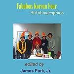 Fabulous Korean Four: Autobiographies | James Park,Andrew Mun,Joseph Park
