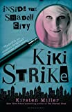 Front cover for the book Kiki Strike: Inside the Shadow City by Kirsten Miller