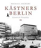 Kästners Berlin: Literarische Schauplätze