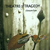 Closure Live by Theatre Of Tragedy (2003-10-20)