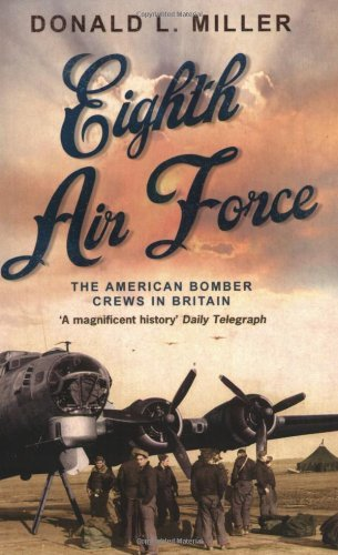 Eighth Air Force: The American Bomber Crews in Britain by Donald L Miller (25-Apr-2008) Paperback