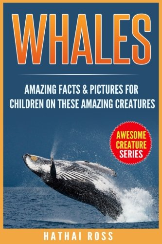 Whales: Amazing Facts & Pictures for Children on These Amazing Creatures (Awesome Creature Series)