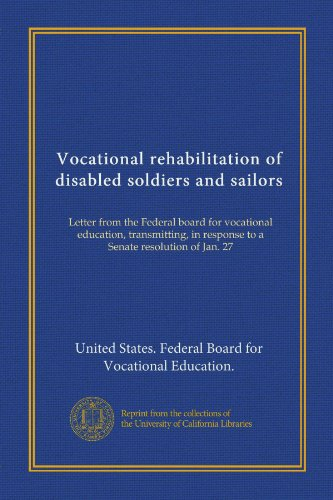 Vocational rehabilitation of disabled soldiers and sailors: Letter from the Federal board for vocational education, transmitting, in response to a Senate resolution of Jan. 27