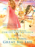 Little Town, Great Big Life (A Valentine Novel)