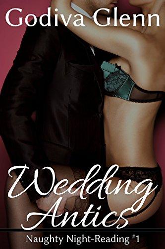 Wedding Antics (Naughty Night-Reading Book 1) by [Glenn, Godiva]