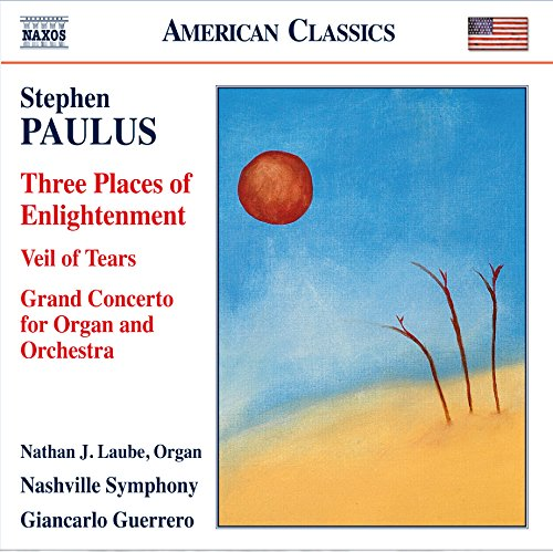 Stephen Paulus: Three Places of Enlightenment, Veil of Tears & Grand Concerto for Organ and Orchestra - Grand Organ