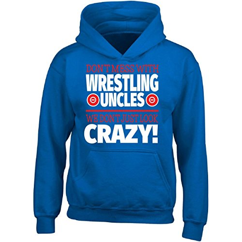 Crazy Wrestling Family - Don't Mess With Wrestling Uncles - Adult Hoodie by Eternally Gifted