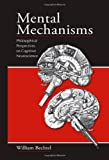 Mental Mechanisms : Philosophical Perspectives on Cognitive Neuroscience, Bechtel, William, 0805863338