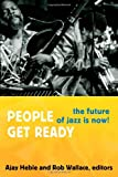 People Get Ready: The Future of Jazz Is Now! (Improvisation, Community, and Social Practice)