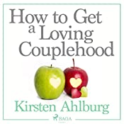 How to Get a Loving Couplehood | Kirsten Ahlburg