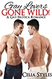 Gay Lovers Gone Wild!: Gay Romance (MM, Gay Erotica, First Time Gay, Bisexual Romance, Short Story Book 1)