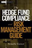 The Hedge Fund Compliance and Risk Management Guide, Armelle Guizot, 0470043571