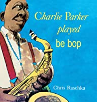 Charlie Parker Played Be