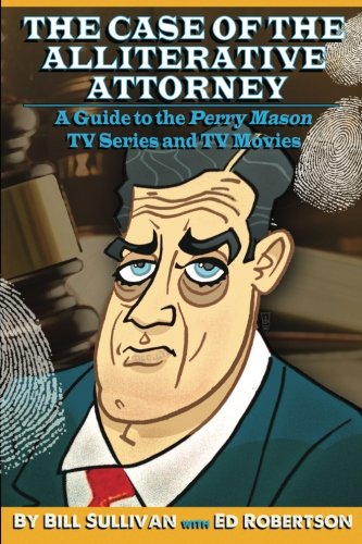 The The reality of the Alliterative Attorney: Guide to the Perry Mason TV Series and TV Movies