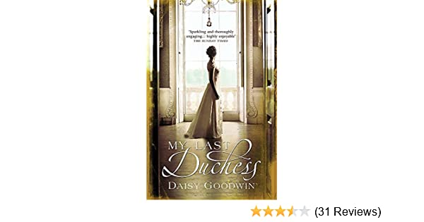 My last duchess daisy goodwin 9780755348084 amazon books fandeluxe Images