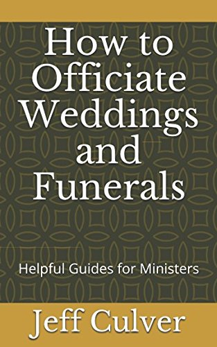 How to Officiate Weddings and Funerals: Helpful Guides for Ministers Helpful Guide