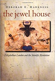 The Jewel House: Elizabethan London and the Scientific Revolution