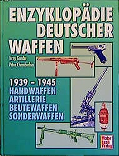 Enzyklopädie deutscher Waffen 1939-1945: Handwaffen - Artillerie - Beutewaffen - Sonderwaffen