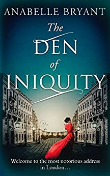 The Den Of Iniquity (Bastards of London, Book 1) by [Bryant, Anabelle]